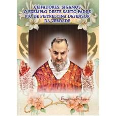 Ceifadores, sigamos o exemplo deste Santo Padre Pio de Pietrelcina defensor da verdade